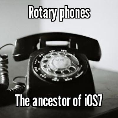 Rotary -phones. The ancestor of iOS7