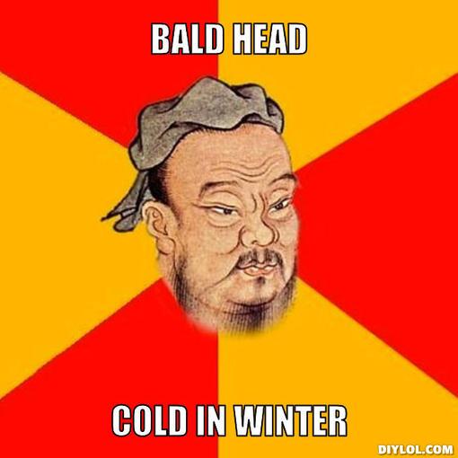 confucius-says-meme-generator-bald-head-cold-in-winter-17ba45