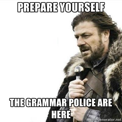 Prepare yourself. The grammar police are here