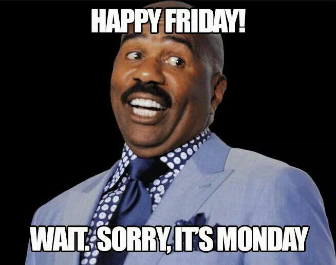 Happy Friday! Wait. Sorry it's Mondday