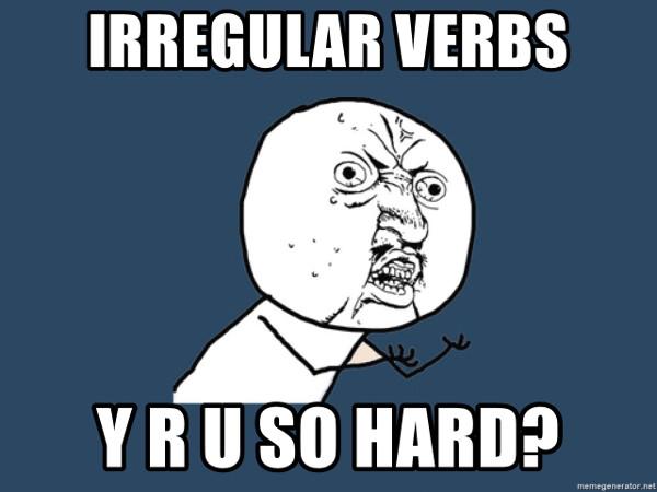 Irregular verbs Y R U so hard?