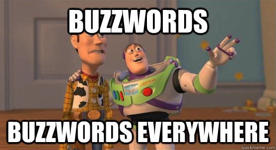 Buzzwords. Buzzwords everywhere