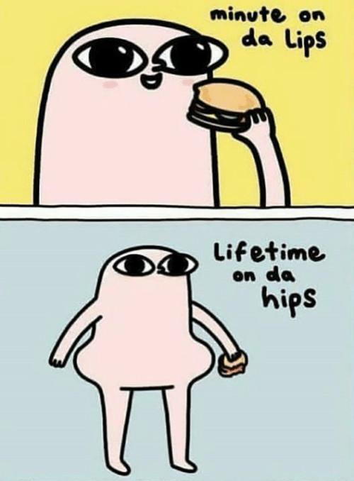 Minute on da lips, lifetime on da hips